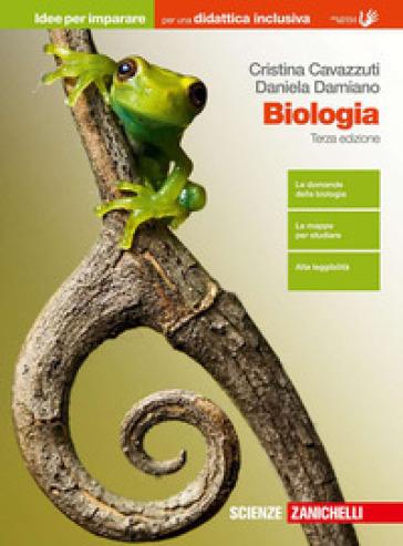 Biologia. Idee per imparare. Per le Scuole superiori - Cristina Cavazzuti  
