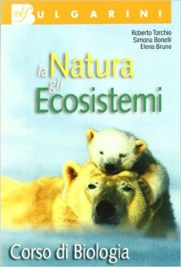 Biologia. La natura e gli ecosistemi. Per le Scuole superiori - Roberto Torchio | Kritjur.org