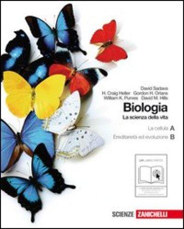 Biologia. La scienza della vita. Vol. A-B: La cellula-L'ereditarietà e l'evoluzione. Per le Scuole superiori. Con espansione online - David Sadava |