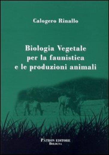 Biologia vegetale per la faunistica e le produzioni animali - Calogero Rinallo   Thecosgala.com