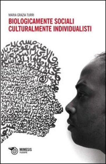 Biologicamente sociali, culturalmente individualisti - M. Grazia Turri  