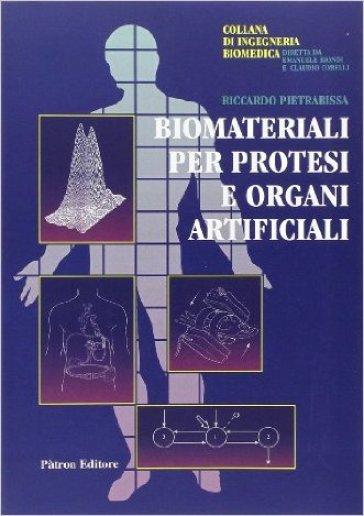 Biomateriali per protesi e organi artificiali - Riccardo Pietrabissa |