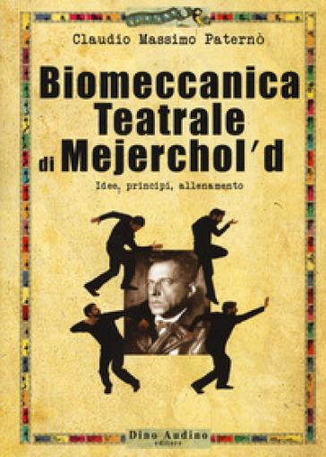 Biomeccanica teatrale di Mejerchol'd. Idee, principi, allenamento - Claudio Massimo Paternò | Jonathanterrington.com