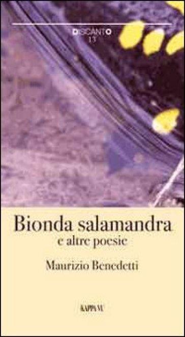Bionda salamandra e altre poesie - Maurizio Benedetti   Kritjur.org