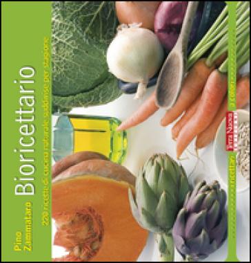 Bioricettario. 220 ricette di cucina naturale suddivise per stagione - Pino Zammataro   Rochesterscifianimecon.com