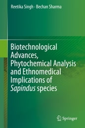Biotechnological Advances, Phytochemical Analysis and Ethnomedical Implications of Sapindus species