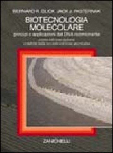 Biotecnologia molecolare. Principi e applicazioni del DNA ricombinante - Bernard R. Glick  