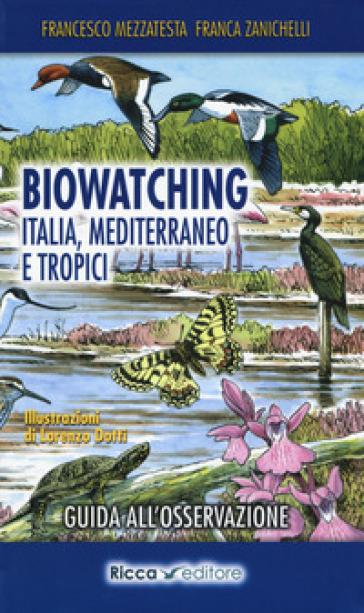 Biowatching. Italia, Mediterraneo e tropici. Guida all'osservazione - Francesco Mezzatesta |