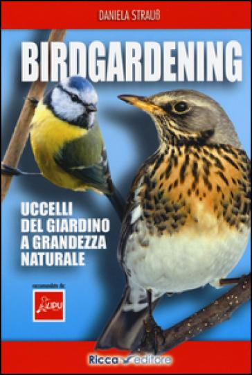 Birdgardening. Uccelli del giardino a grandezza naturale - Daniela Strauss | Rochesterscifianimecon.com
