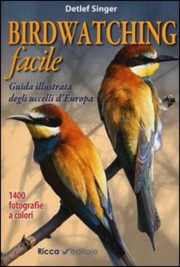 Birdwatching facile. Guida illustrata degli uccelli d'Europa. Ediz. illustrata - Detler Singer | Rochesterscifianimecon.com
