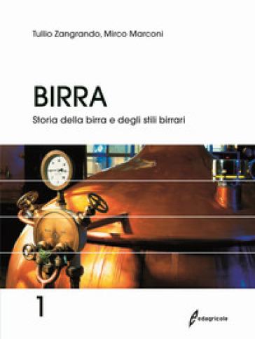 Birra. 1: Storia della birra e degli stili birrari - Tullio Zangrando |