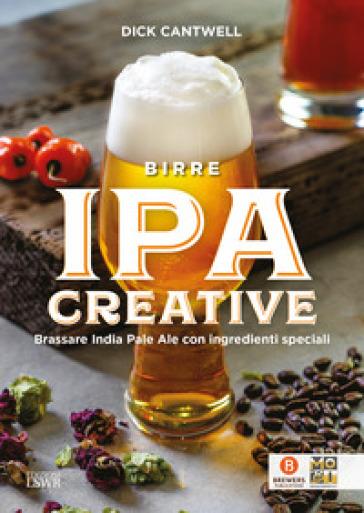Birre IPA creative. Brassare India Pale Ale con ingredienti speciali