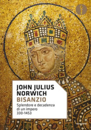 Bisanzio. Splendore e decadenza di un impero 330-1453 - John Julius Norwich | Jonathanterrington.com