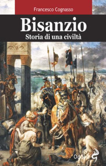 Bisanzio. Storia di una civiltà - Francesco Cognasso | Rochesterscifianimecon.com