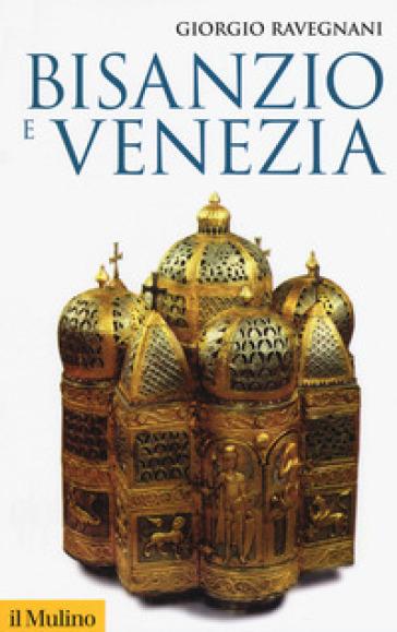 Bisanzio e Venezia - Giorgio Ravegnani |