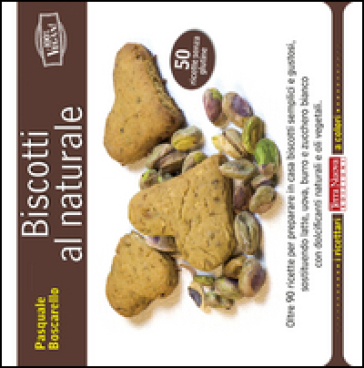 Biscotti al naturale - Pasquale Boscarello |