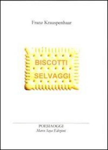 Biscotti selvaggi - Franz Krauspenhaar | Jonathanterrington.com