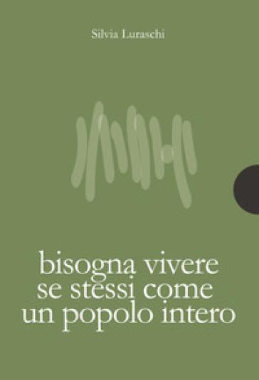 Bisogna vivere se stessi come un popolo intero - Silvia Luraschi |