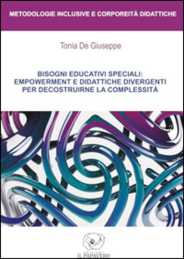 Bisogni educativi speciali: empowerment e didattiche divergenti per decostruirne la complessità - Tonia De Giuseppe |