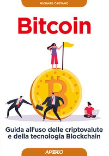 Bitcoin. Guida all'uso delle criptovalute e della tecnologia Blockchain - Richard Caetano pdf epub