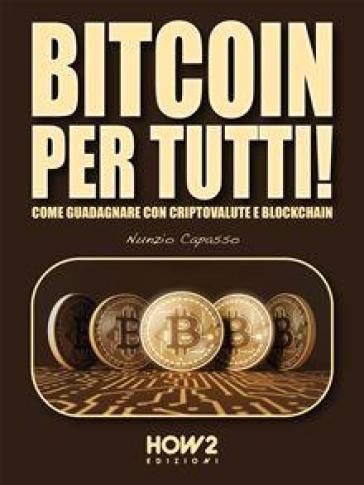 Bitcoin per tutti! Come guadagnare con criptovalute e blockchain - Nunzio Capasso | Thecosgala.com