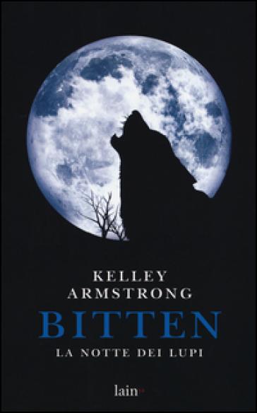 Bitten. La notte dei lupi - Kelley Armstrong |
