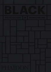 Black. Architecture in monochrome. Ediz. illustrata