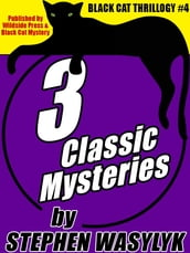 Black Cat Thrillogy #4: 3 Mysteries by Stephen Wasylyk