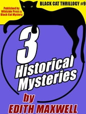 Black Cat Thrillogy #9: 3 Historical Mysteries by Edith Maxwell