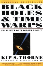 Black Holes & Time Warps: Einstein s Outrageous Legacy (Commonwealth Fund Book Program)