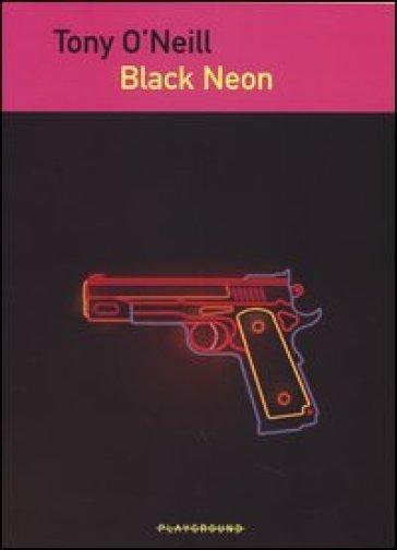 Black Neon - Tony O'Neill |