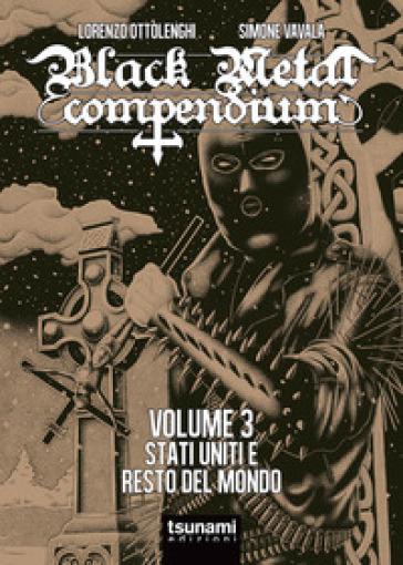 Black metal compendium. 3: Stati Uniti e resto del mondo - Lorenzo Ottolenghi  