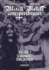 Black metal compendium. Guida all'ascolto in 100 dischi. 1: Scandinavia e terre del Nord - Lorenzo Ottolenghi, Simone Vavalà