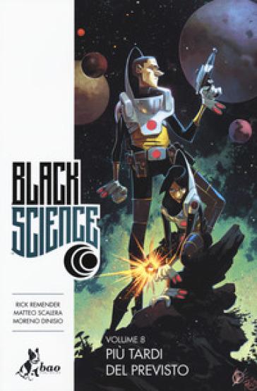 Black science. 8: Più tardi del previsto - Rick Remender |