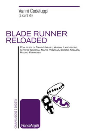 Blade Runner reloaded - V. Codeluppi   Rochesterscifianimecon.com