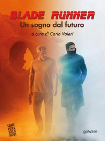 «Blade Runner». Un sogno dal futuro - C. Valeri |