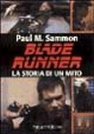 Blade Runner. La storia di un mito - Paul M. Sammon - Libro ... fc2019bb4b59