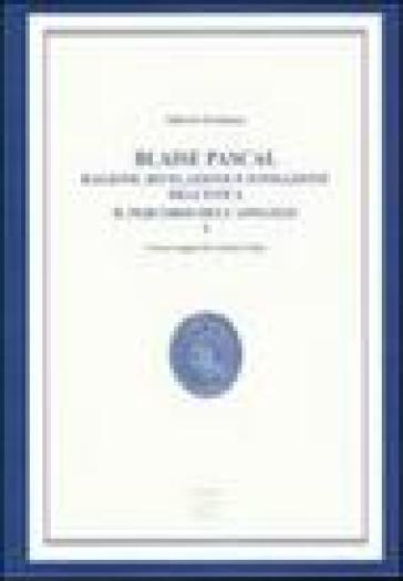 Blaise Pascal. Ragione, rivelazione e fondazione dell'etica. Il percorso dell'Apologie (2 vol.) - Alberto Peratoner   Kritjur.org