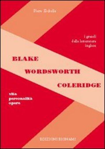 Blake. Wordsworth. Coleridge. Vita, personalità, opere