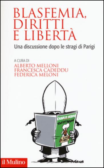 Blasfemia, diritti e libertà. Una discussione dopo le stragi di Parigi - A. Melloni  