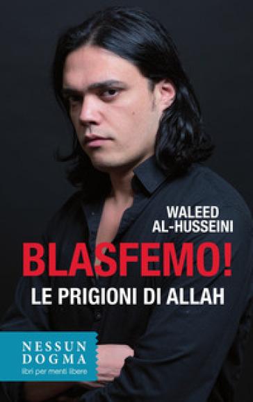 Blasfemo! Le prigioni di Allah - Waleed Al-Husseini  
