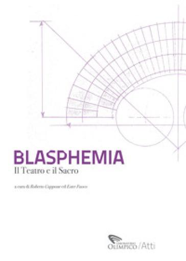 Blasphemia. Il teatro e il sacro - Roberto Cuppone  