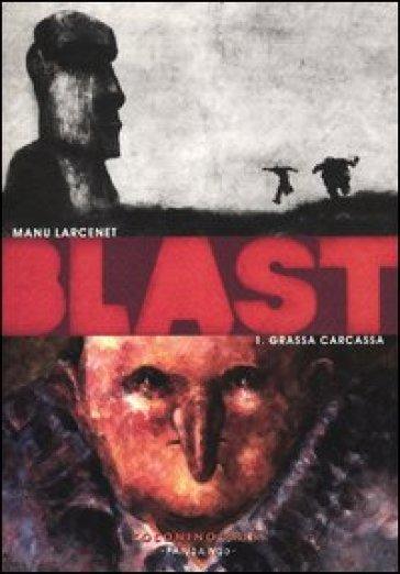 Blast. 1: Grassa carcassa - Manu Larcenet |