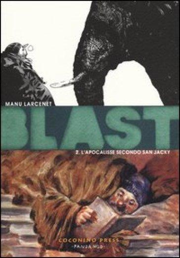 Blast. 2: L' apocalisse secondo San Jacky - Manu Larcenet |
