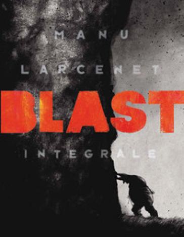 Blast. Ediz. integrale - Manu Larcenet | Thecosgala.com