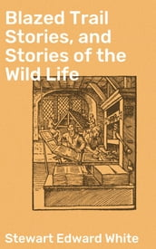 Blazed Trail Stories, and Stories of the Wild Life
