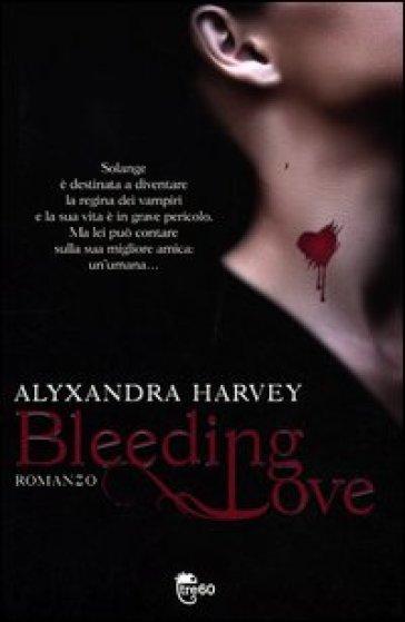 Bleeding love - Alyxandra Harvey | Rochesterscifianimecon.com