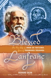 Blessed Lanfranc: The Past Life of Swami Sri Yukteswar, Guru of Paramhansa Yogananda