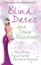 Blind Dates and Other Disasters: The Wedding Wish (Tango, Book 10) / Blind-Date Marriage / The Blind Date Surprise (Southern Cross, Book 2)