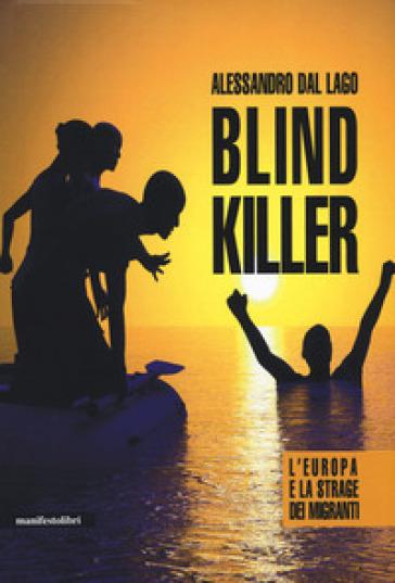 Blind killer. L'Europa e la strage dei migranti - Alessandro Dal Lago |